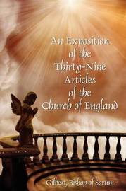 An Exposition of the Thirty-Nine Articles of the Church of England by Bishop Of Sarum Gilbert
