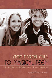 From Magical Child to Magical Teen by Joseph Chilton Pearce