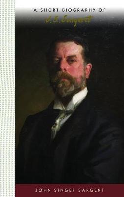 A Short Biography of John Singer Sargent by Carol Norcross