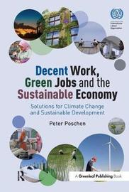 Decent Work, Green Jobs and the Sustainable Economy by Peter Poschen