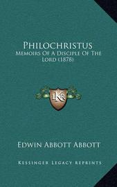 Philochristus: Memoirs of a Disciple of the Lord (1878) by Edwin Abbott Abbott