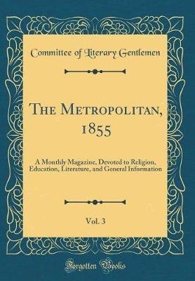 The Metropolitan, 1855, Vol. 3 by Committee of Literary Gentlemen