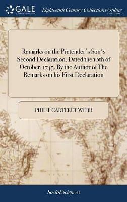Remarks on the Pretender's Son's Second Declaration, Dated the 10th of October, 1745. by the Author of the Remarks on His First Declaration by Philip Carteret Webb