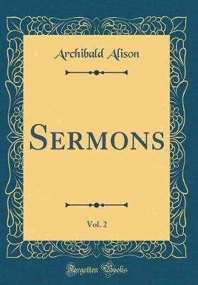 Sermons, Vol. 2 (Classic Reprint) by Archibald Alison image