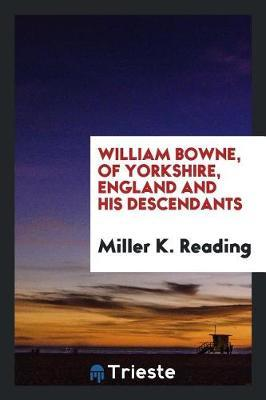 William Bowne, of Yorkshire, England and His Descendants by Miller K Reading
