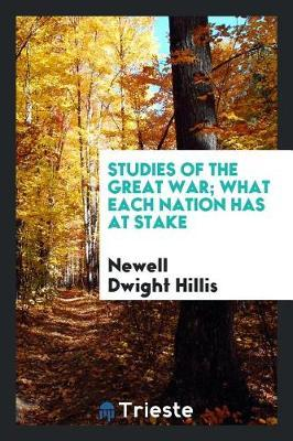 Studies of the Great War; What Each Nation Has at Stake by Newell Dwight Hillis
