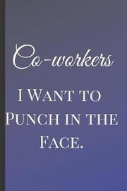 Co-workers I Want to Punch in the Face by Happy People Books