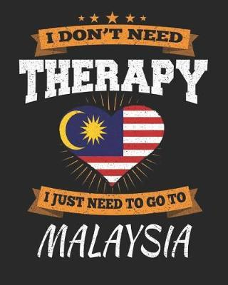 I Don't Need Therapy I Just Need To Go To Malaysia by Maximus Designs
