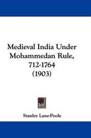 Medieval India Under Mohammedan Rule, 712-1764 (1903) by Stanley Lane Poole