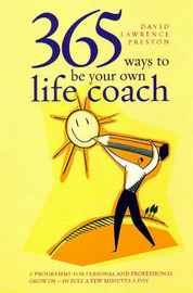 365 Ways to be Your Own Life Coach: A Programme for Personal and Professional Growth for Just a Few Minutes Every Day by David Lawrence Preston image