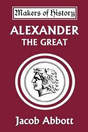 Alexander the Great (Yesterday's Classics) by Jacob Abbott