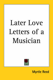Later Love Letters of a Musician by Myrtle Reed image