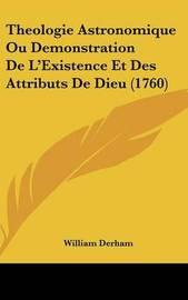 Theologie Astronomique Ou Demonstration de L'Existence Et Des Attributs de Dieu (1760) by William Derham image