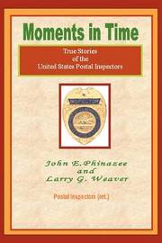 Moments in Time: (True Stories of the United States Postal Inspectors) by John E Phinazee image