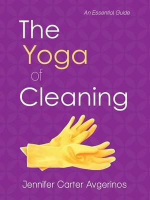 THE Yoga of Cleaning by Jennifer Carter Avgerinos