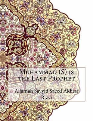 Muhammad (S) Is the Last Prophet by Allamah Sayyid Sa'eed Akhtar Rizvi