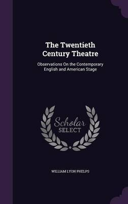 The Twentieth Century Theatre by William Lyon Phelps image