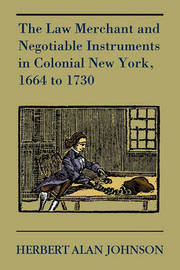 The Law Merchant and Negotiable Instruments in Colonial New York, 1664 to 1730 by Herbert Alan Johnson