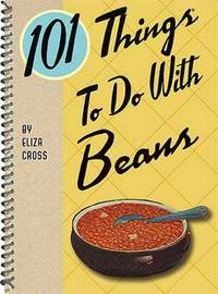 101 Things To Do with Beans by Eliza Cross
