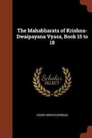 The Mahabharata of Krishna-Dwaipayana Vyasa, Book 15 to 18 by Kisari Mohan Ganguli