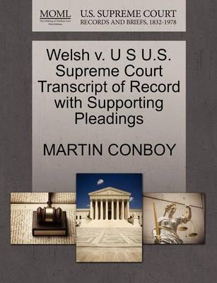 Welsh V. U S U.S. Supreme Court Transcript of Record with Supporting Pleadings by Martin Conboy