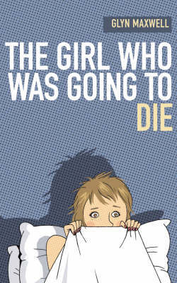 The Girl Who Was Going To Die by Glyn Maxwell image