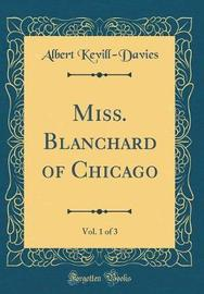 Miss. Blanchard of Chicago, Vol. 1 of 3 (Classic Reprint) by Albert Kevill-Davies image