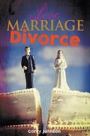 Love Marriage Divorce by Garry Johnson