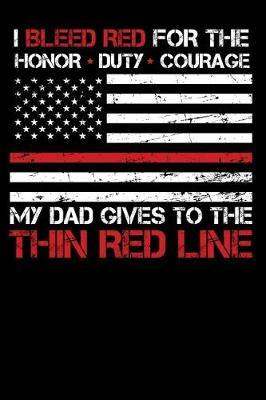 I Bleed Red for the honor, duty, courage my Dad gives to the Thin Red Line by Firefighter Family
