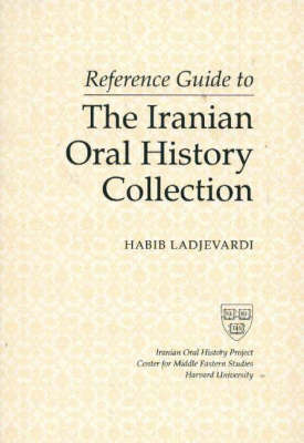 Reference Guide to the Iranian Oral History Collection by Habib Ladjevardi image