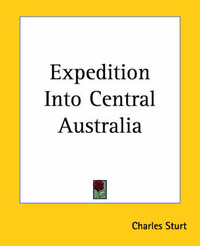 Expedition Into Central Australia by Charles Sturt