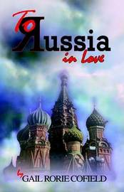 To Russia in Love by Gail, Rorie Cofield image