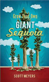 Grow Your Own Giant Sequoia by Scott Meyers image