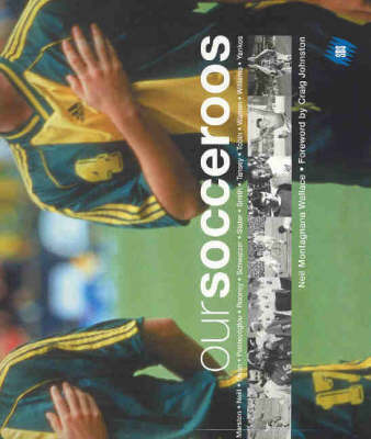 Our Socceroos by Neil Montagnana-Wallace