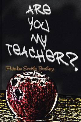Are You My Teacher? by Phielis Smith Bailey
