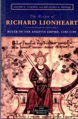 The Reign of Richard Lionheart by Ralph V. Turner