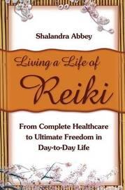 Living a Life of Reiki by Shalandra Abbey