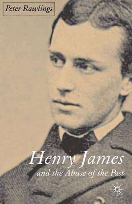 Henry James and the Abuse of the Past by Peter Rawlings image