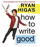 Ryan Higa's How to Write Good by Ryan Higa