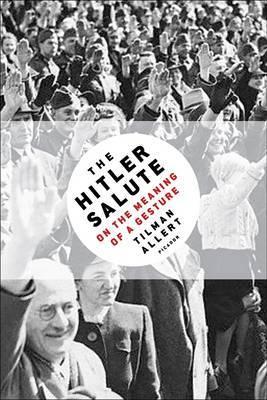 The Hitler Salute by Tilman Allert