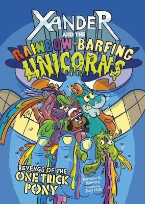Revenge of the One-Trick Pony (Xander and the Rainbow-Barfing Unicorns) by Matthew K Manning