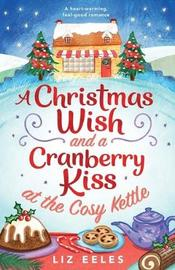 A Christmas Wish and a Cranberry Kiss at the Cosy Kettle by Liz Eeles