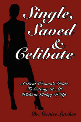 Single, Saved & Celibate by Dr. Denise, Lutcher image