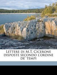 Lettere Di M.T. Cicerone Disposte Secondo L'Ordine de' Tempi by Antonio Cesari image
