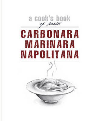 Carbonara, Marinara, Napolitana: A Cook's Book of Pasta image