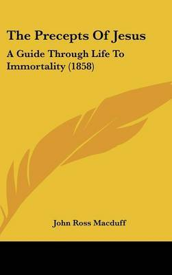 The Precepts Of Jesus: A Guide Through Life To Immortality (1858) by John Ross Macduff image