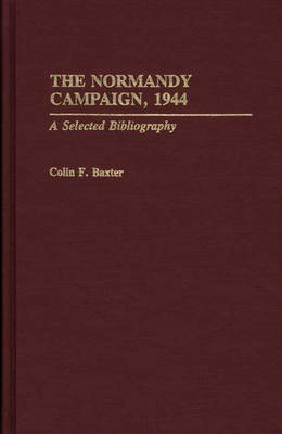 The Normandy Campaign, 1944 by Colin F. Baxter