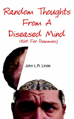 Random Thoughts from a Diseased Mind (Not for Dummies) by John L. R. Linde