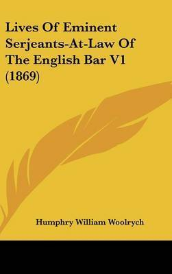 Lives Of Eminent Serjeants-At-Law Of The English Bar V1 (1869) by Humphry William Woolrych