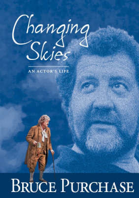 Changing Skies: An Actor's Life by Bruce Purchase